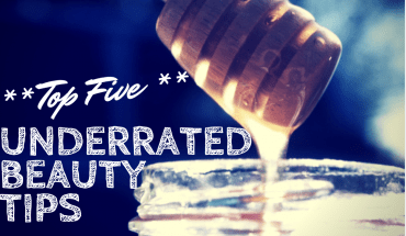 Top 5 Underrated Beauty Tips