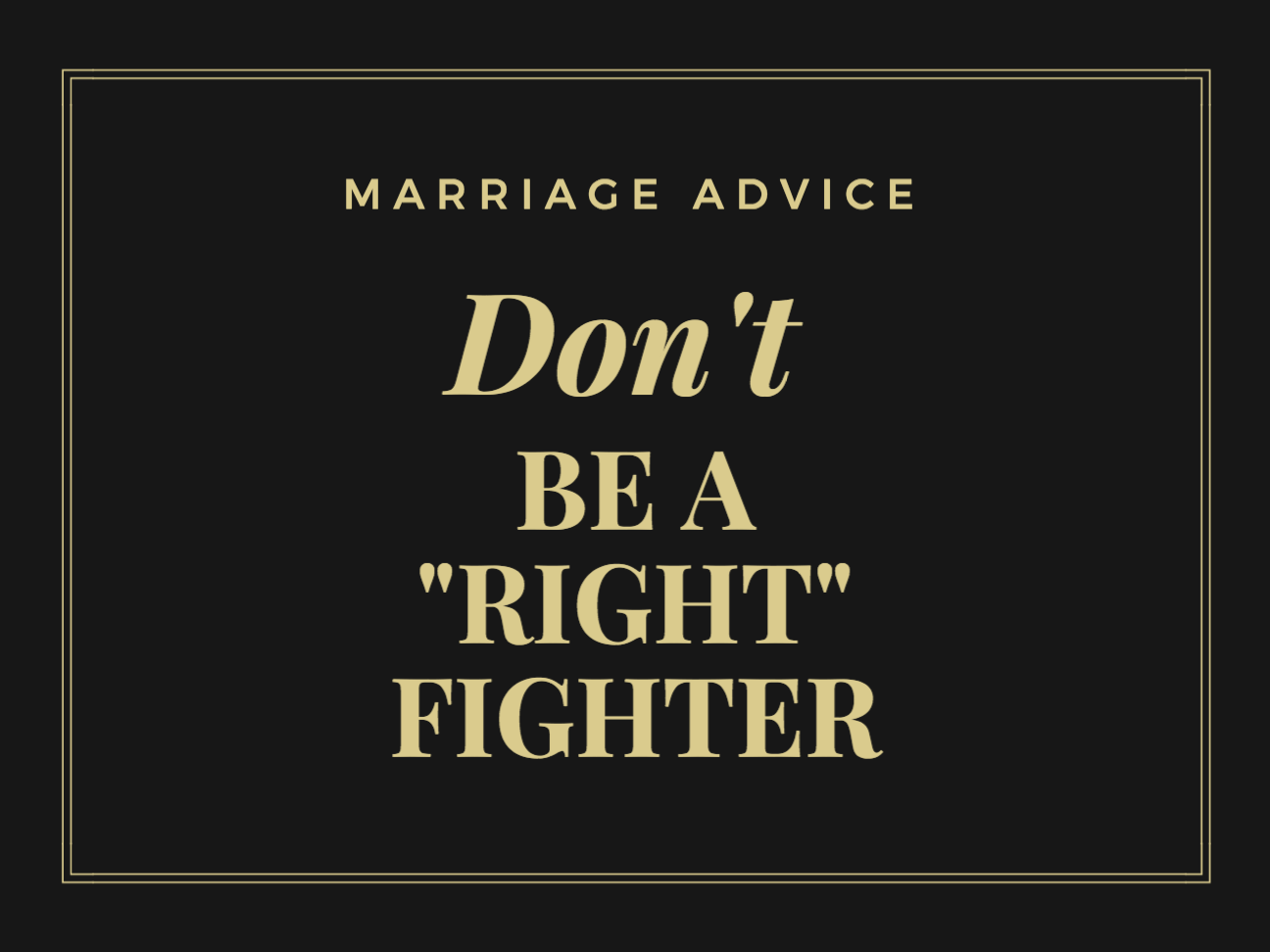Don't Be A Right Fighter