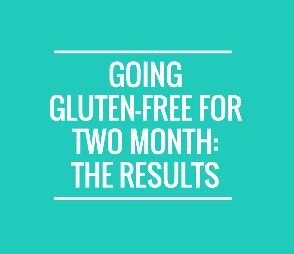 The Results: Going Gluten Free For Two Months Thanks To My Auto Immune Disease