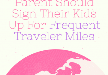 Why Every Parent Should Sign Their Kids Up For Frequent Traveler Miles