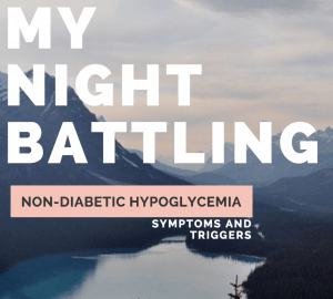 My Night Battling Non-Diabetic Hypoglycemia: Symptoms And Triggers
