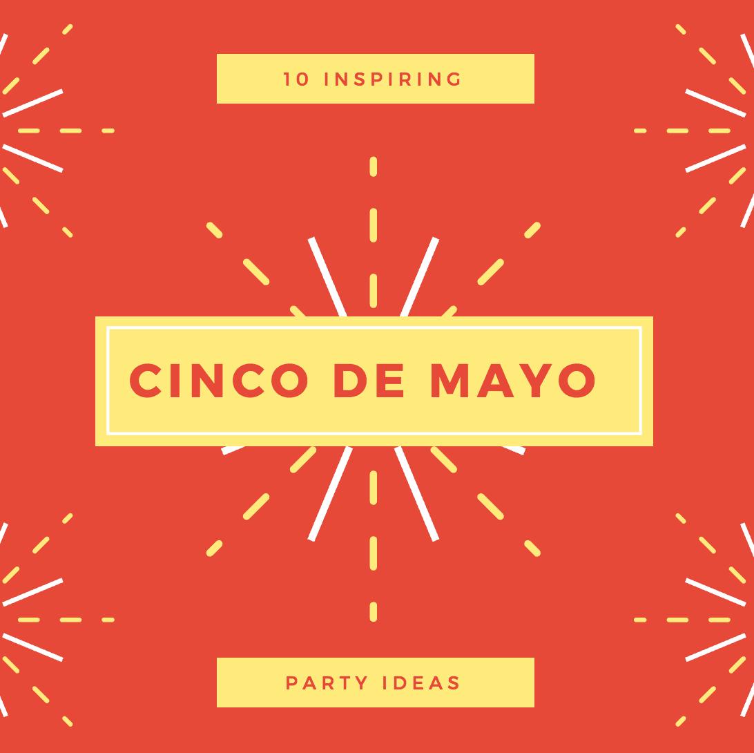 10 Inspiring Cinco De Mayo Ideas For Your Next Party